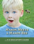 Mason Meets a Mason Bee with K-5 Educator's Guide
